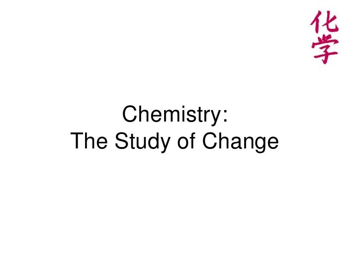 Chemistry: The Study of Change<br /><br />
