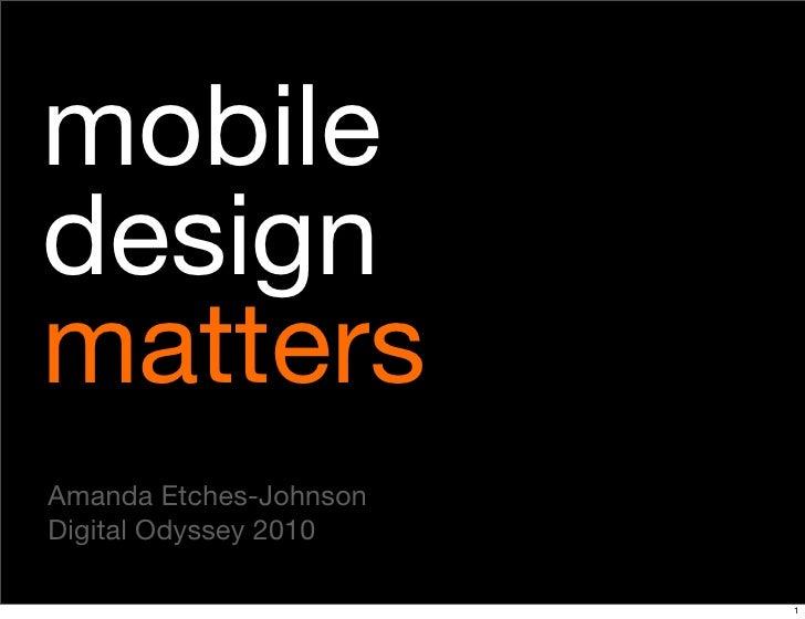 mobile design matters Amanda Etches-Johnson Digital Odyssey 2010                          1