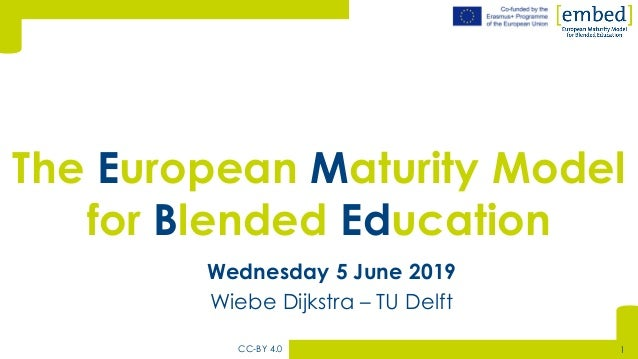 [Wednesday 5 June 2019 Wiebe Dijkstra – TU Delft The European Maturity Model for Blended Education CC-BY 4.0 1
