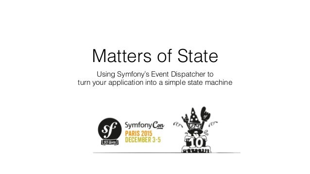 Matters of State Using Symfony's Event Dispatcher to 