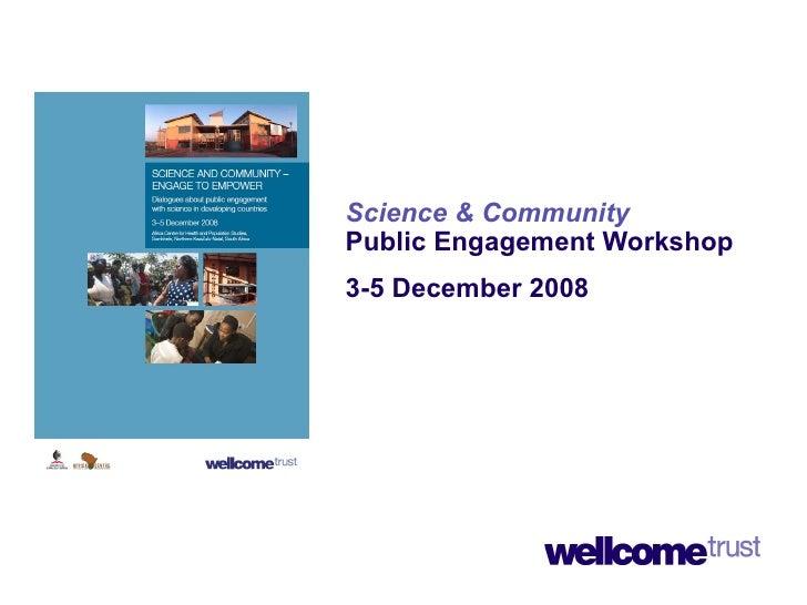 Science & Community   Public Engagement Workshop 3-5 December 2008