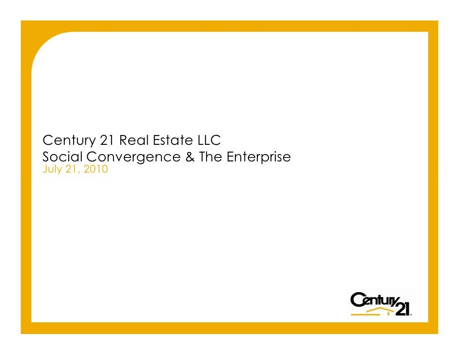Century 21 Real Estate LLC      Social Convergence & The Enterprise      July 21, 2010     Copyright © 2010 Century 21 Rea...