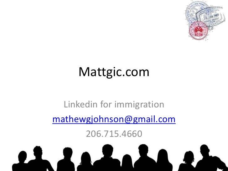 Mattgic.com<br />Linkedin for immigration<br />mathewgjohnson@gmail.com<br />206.715.4660<br />