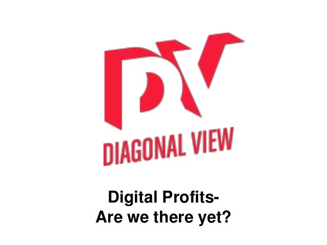 Digital Profits- Are we there yet?