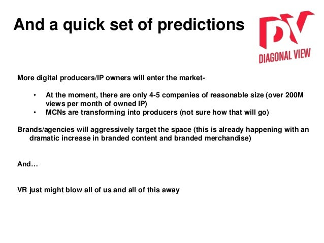 And a quick set of predictions More digital producers/IP owners will enter the market- • At the moment, there are only 4-5...