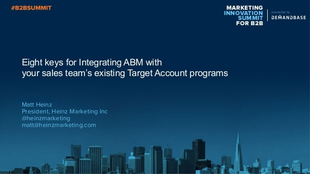 MARKETING INNOVATION SUMMIT FOR B2B presented by Eight keys for Integrating ABM with your sales team's existing Target Acc...