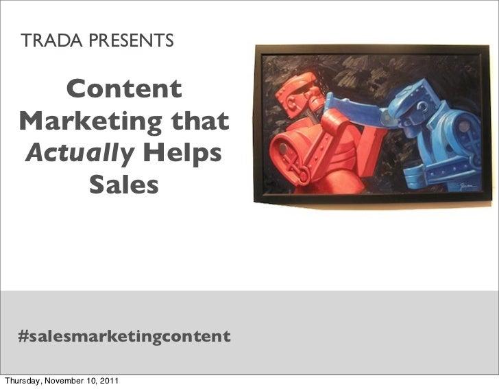 TRADA PRESENTS      Content   Marketing that   Actually Helps       Sales  #salesmarketingcontentThursday, November 10, 2011