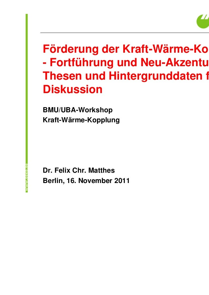 Förderung der Kraft-Wärme-Kopplung- Fortführung und Neu-Akzentuierung.Thesen und Hintergrunddaten für dieDiskussionBMU/UBA...