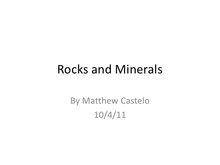 Rocks and Minerals<br />By Matthew Castelo<br />10/4/11<br />