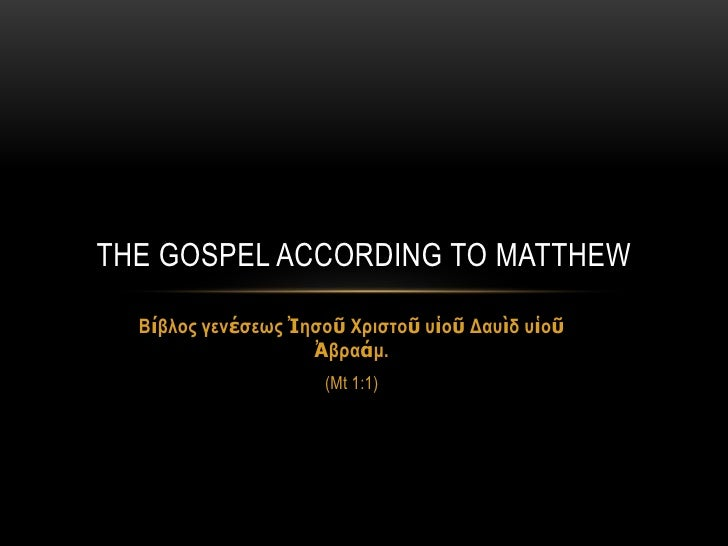 THE GOSPEL ACCORDING TO MATTHEW  Βίβλος γενέζεως Ἰηζοῦ Χριζηοῦ σἱοῦ Δασὶδ σἱοῦ                    Ἀβραάμ.                 ...