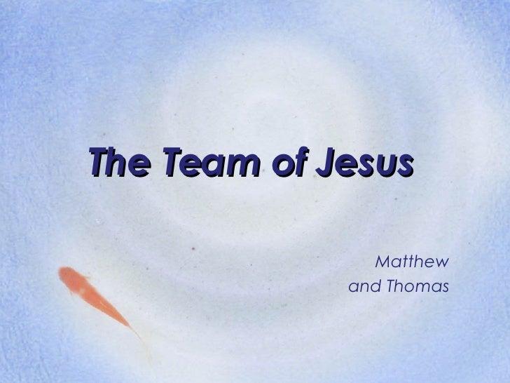 The Team of Jesus Matthew and Thomas