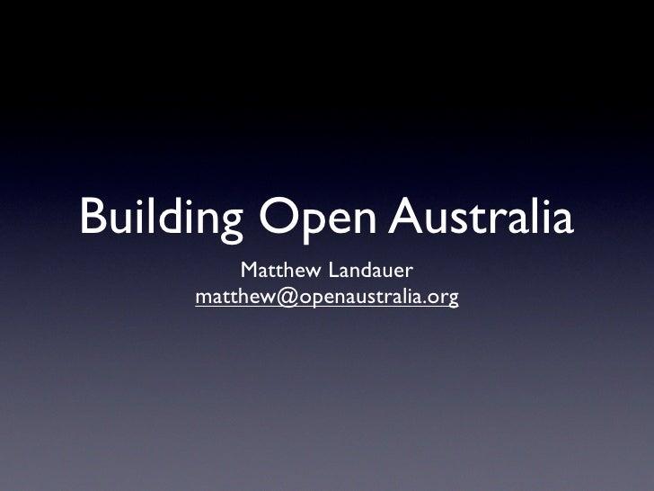 Building Open Australia          Matthew Landauer      matthew@openaustralia.org