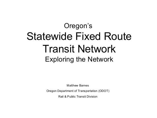 Oregon'sStatewide Fixed RouteTransit NetworkExploring the NetworkMatthew BarnesOregon Department of Transportation (ODOT)R...