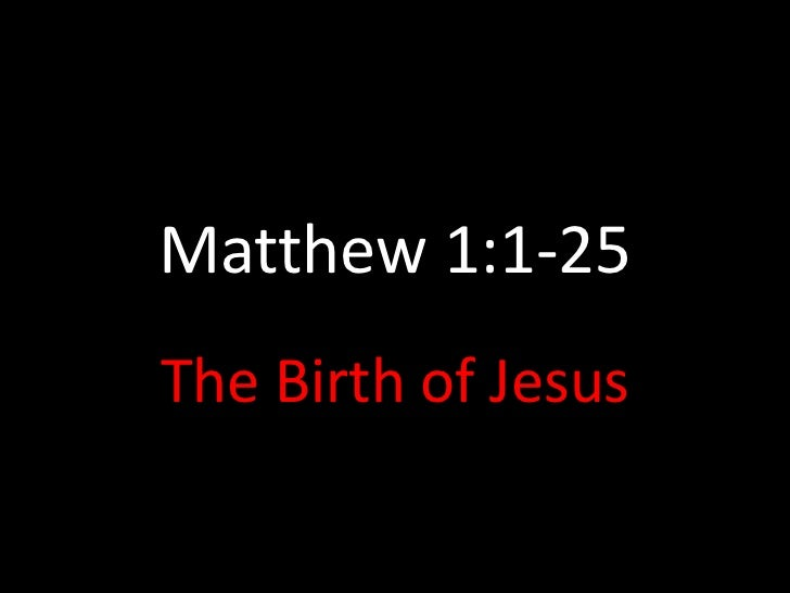 Matthew 1:1-25<br />The Birth of Jesus <br />