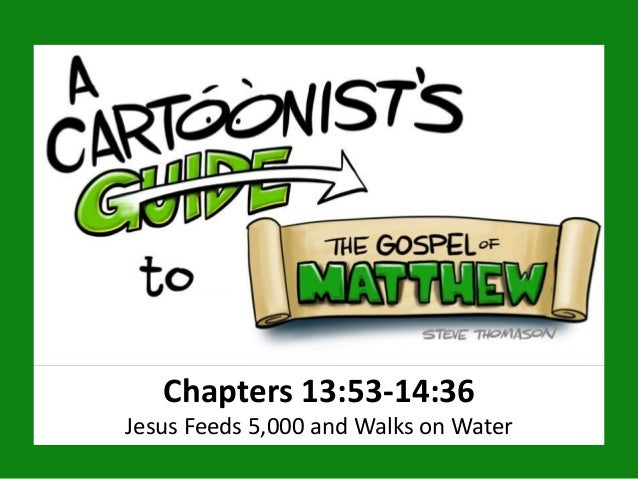 Chapters 13:53-14:36 Jesus Feeds 5,000 and Walks on Water