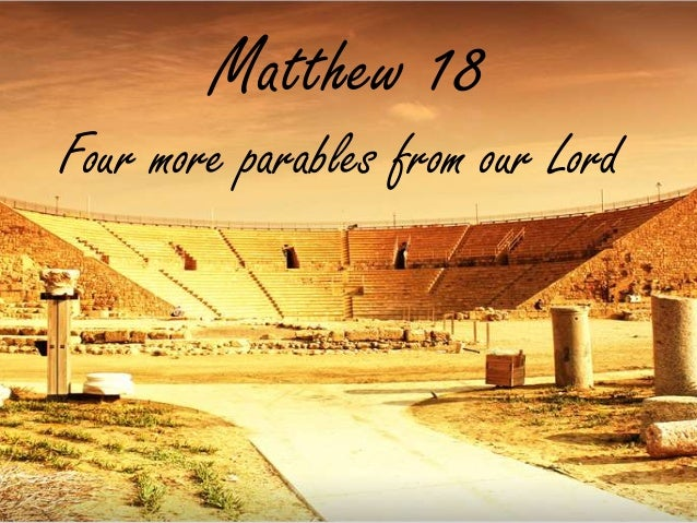 Matthew 18Four more parables from our Lord
