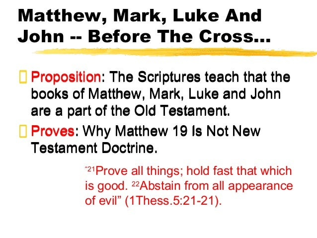 Matthew, Mark, Luke And John -- Before The Cross... Proposition: The Scriptures teach that the books of Matthew, Mark, Luk...