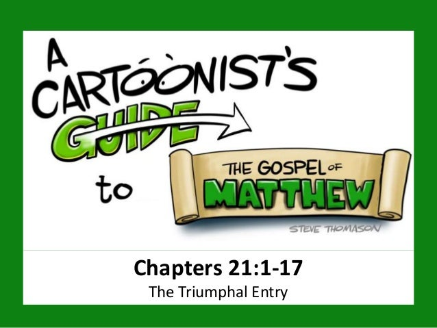 Chapters 21:1-17 The Triumphal Entry