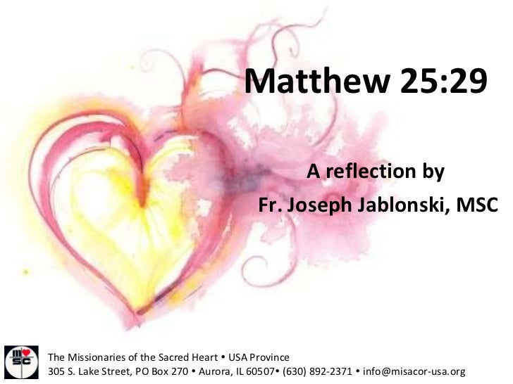 A reflection by  Fr. Joseph Jablonski, MSC Matthew 25:29 The Missionaries of the Sacred Heart    USA Province 305 S. Lake...