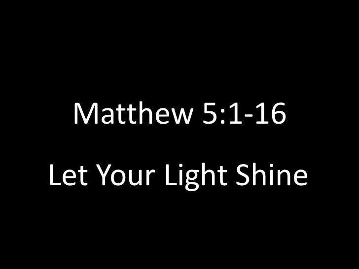 Matthew 5:1-16<br />Let Your Light Shine <br />