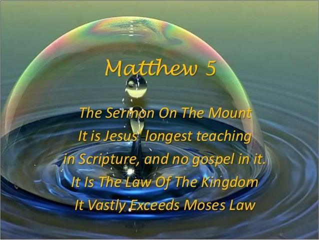Matthew 5The Sermon On The MountIt is Jesus' longest teachingin Scripture, and no gospel in it.It Is The Law Of The Kingdo...