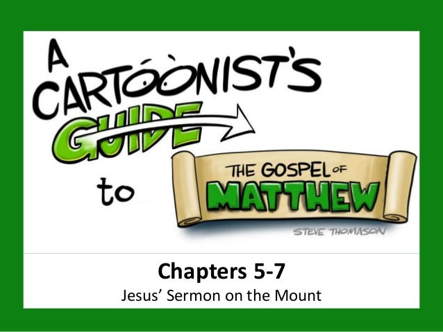 Chapters 5-7 Jesus' Sermon on the Mount