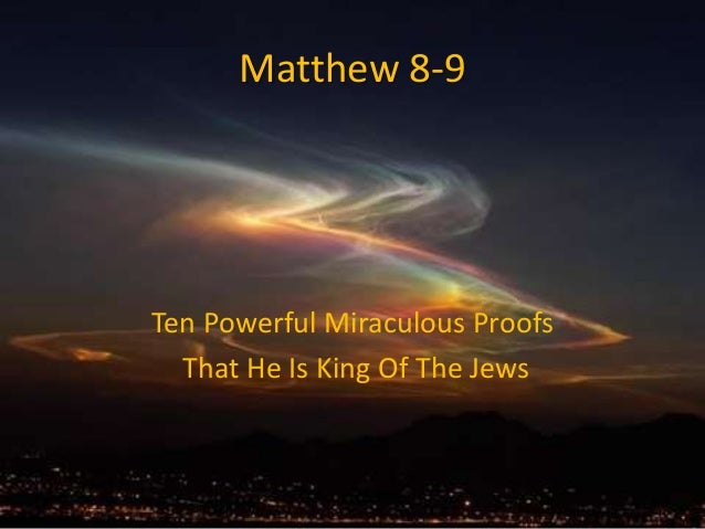 Matthew 8-9Ten Powerful Miraculous ProofsThat He Is King Of The Jews