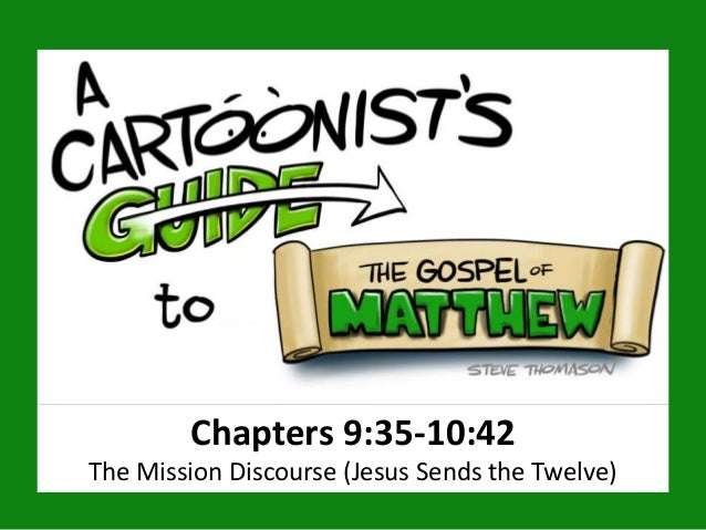 Chapters 9:35-10:42 The Mission Discourse (Jesus Sends the Twelve)