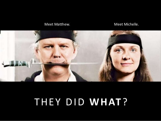 Meet Matthew. Meet Michelle. THEY DID WHAT?