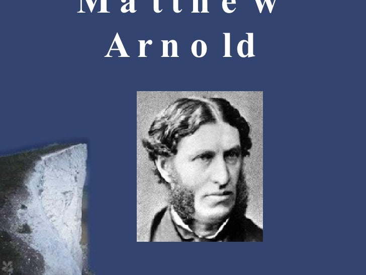 Matthew Arnold<br />Considered by many to be one of the most modern of Victorian writers<br />Felt that the industrial age...