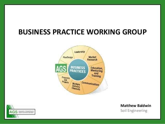 BUSINESS PRACTICE WORKING GROUP Matthew Baldwin Soil Engineering