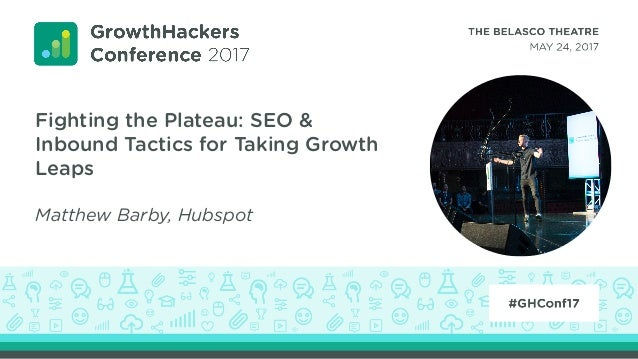 Fighting the Plateau: SEO & Inbound Tactics for Taking Growth Leaps Matthew Barby, Hubspot