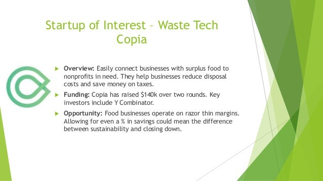 Startup of Interest – Waste Tech Copia  Overview: Easily connect businesses with surplus food to nonprofits in need. They...