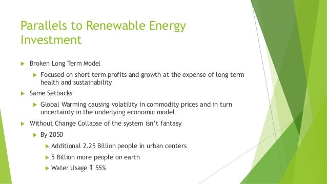 Parallels to Renewable Energy Investment  Broken Long Term Model  Focused on short term profits and growth at the expens...
