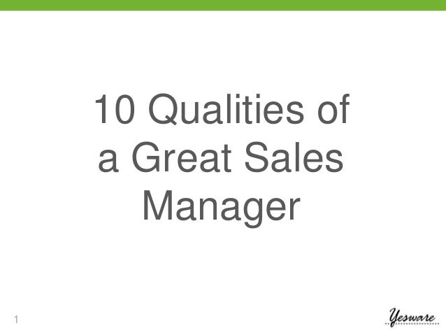 1  10 Qualities of  a Great Sales  Manager