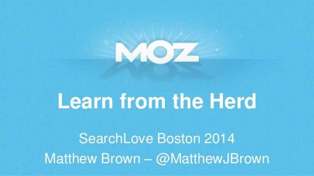 Learn from the Herd SearchLove Boston 2014 Matthew Brown – @MatthewJBrown