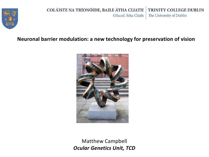 Matthew Campbell Ocular Genetics Unit, TCD Neuronal barrier modulation: a new technology for preservation of vision