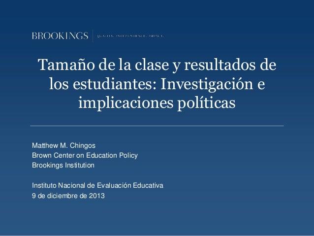 Tamaño de la clase y resultados de los estudiantes: Investigación e implicaciones políticas Matthew M. Chingos Brown Cente...
