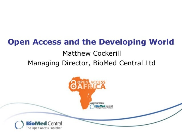 Open Access and the Developing World Matthew Cockerill Managing Director, BioMed Central Ltd