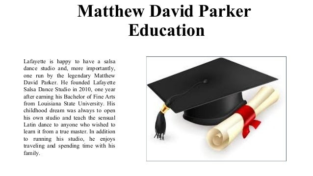 Matthew David Parker Education Lafayette is happy to have a salsa dance studio and, more importantly, one run by the legen...