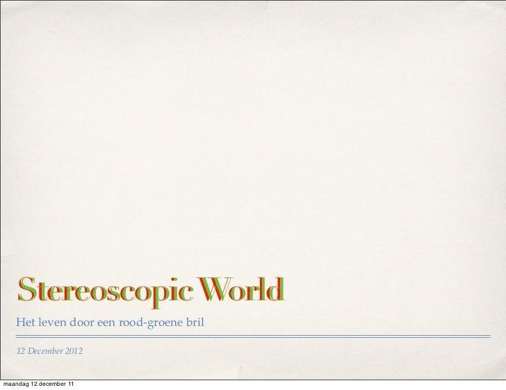 Stereoscopic World   Het leven door een rood-groene bril   12 December 2012maandag 12 december 11