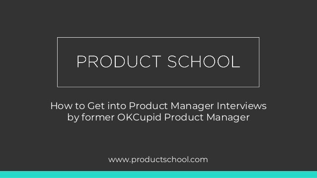 how to get into product manager interviews by fmr okcupid pm