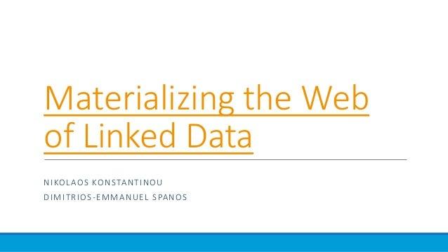 Materializing the Web of Linked Data NIKOLAOS KONSTANTINOU DIMITRIOS-EMMANUEL SPANOS