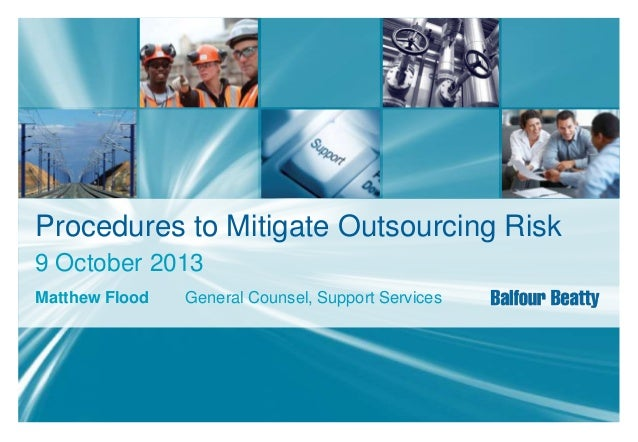 Procedures to Mitigate Outsourcing Risk 9 October 2013 Matthew Flood  General Counsel, Support Services