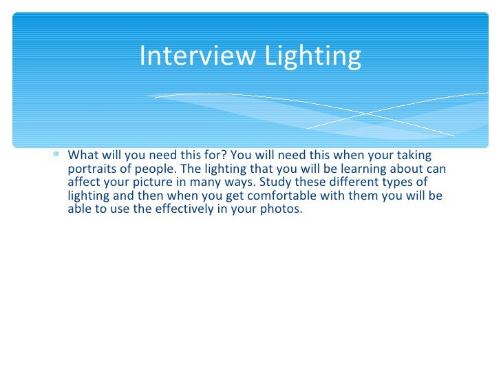 Interview Lighting∗ What will you need this for? You will need this when your taking  portraits of people. The lighting th...