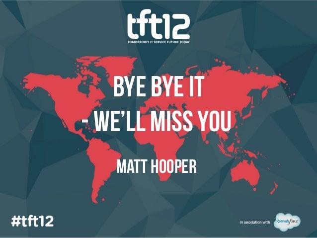 bye bye it- we'll miss you   Matt hooper