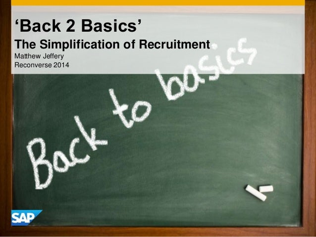 'Back 2 Basics' The Simplification of Recruitment Matthew Jeffery Reconverse 2014