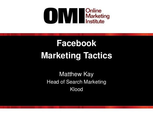 Facebook Marketing Tactics Matthew Kay Head of Search Marketing Klood