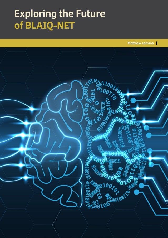 Matthew Ledvina 1 Matthew Ledvina Exploring the Future of BLAIQ-NET