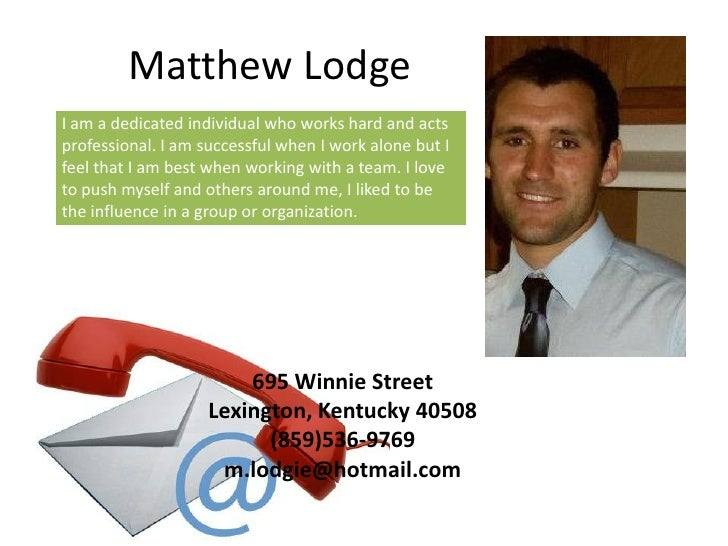 Matthew LodgeI am a dedicated individual who works hard and actsprofessional. I am successful when I work alone but Ifeel ...